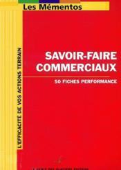 Savoir-Faire Commerciaux. 50 Fiches Performance. L'Efficacite De Vos Actions Terrain - Couverture - Format classique