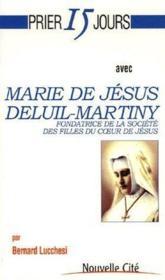 Prier 15 jours avec... ; Marie de Jésus Deluil-Martiny ; fondatrice de la société des filles du coeur de Jésus - Couverture - Format classique