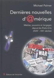 Dernieres Nouvelles D' Amerique. Medias, Pouvoirs Et Langages Depuis Les Etats-Unis (Xviie-Xxie Siec - Couverture - Format classique