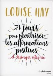 21 jours pour maîtriser les affirmations positives... et changer votre vie - Couverture - Format classique