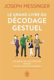 Le grand livre du décodage gestuel ; ces gestes qui vous trahissent - Couverture - Format classique