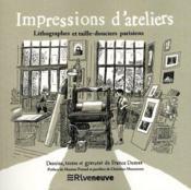 Impressions d'ateliers. imprimeurs, taille-douciers et lithographes parisiens - Couverture - Format classique