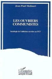 Ouvriers Communistes (Les) Sociologie De L'Adhesion Ou - Couverture - Format classique