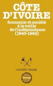 Côte d'Ivoire ; économie et société à la veille de l'indépendance (1940-1960) - Couverture - Format classique