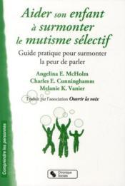 Aider son enfant à surmonter le mutisme sélectif ; guide pratique pour surmonter la peur de parler - Couverture - Format classique
