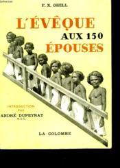 L'Eveque Aux 150 Epouses - 50 Annees De Vie Missionnaire En Australie - Couverture - Format classique