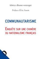 Communautarisme ; enquête sur une chimère du nationalisme français - Couverture - Format classique