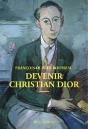 Devenir Christian Dior - Couverture - Format classique