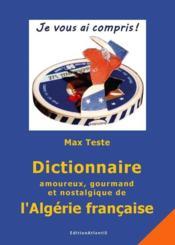 Dictionnaire amoureux, gourmand et nostalgique de l'algerie francaise - Couverture - Format classique