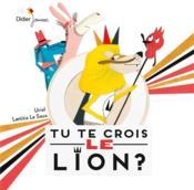 Tu te crois le lion ? - Couverture - Format classique
