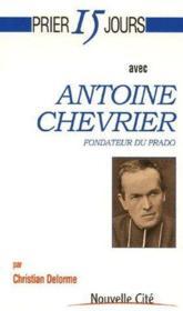 PRIER 15 JOURS AVEC ; prier 15 jours avec Antoine Chevrier - Couverture - Format classique