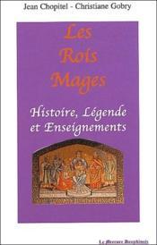 Les rois mages ; histoire, légende et enseignements - Couverture - Format classique