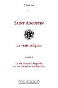 L'absolu t.1 ; saint Augustin ; la vraie religion ; la vie de saint Aguqtin par son disciple et ami Possidius - Couverture - Format classique