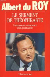 Le Serment De Theophraste. L'Examen De Conscience D'Un Journaliste. - Couverture - Format classique