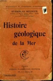 Histoire Geologique De La Mer. Collection : Bibliotheque De Philosophie Scientifique. - Couverture - Format classique