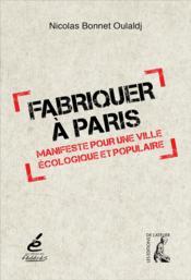 Fabriquer à Paris ; manifeste pour une ville écologique et populaire - Couverture - Format classique