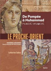 Le Proche-orient ; de Pompée à Muhammad, Ier s. av. J.-C. - VIIe s. apr. J.-C. - Couverture - Format classique