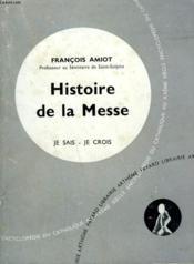 Histoire De La Messe. Collection Je Sais-Je Crois N° 109. Encyclopedie Du Catholique Au Xxeme. - Couverture - Format classique