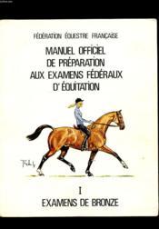 Manuel Officiel De Preparation Aux Examens Federaux D'Equitation. 1 Examens De Bronze - Couverture - Format classique