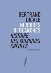 Ni noires ni blanches ; histoire des musiques créoles - Couverture - Format classique