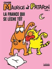 Maurice et Patapon t.3 ; la France qui se lèche tôt - Couverture - Format classique