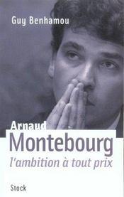 Arnaud Montebourg ; l'ambition à tout prix - Intérieur - Format classique