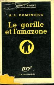 Le Gorille Et L'Amazone. Collection : Serie Noire Avec Jaquette N° 307 - Couverture - Format classique