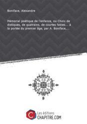 Mémorial poétique de l'enfance, ou Choix de distiques, de quatrains, de courtes fables... à la portée du premier âge, par A. Boniface,... - Couverture - Format classique