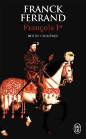Francois 1er, le roi des chimères - Couverture - Format classique