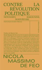 Contre la révolution politique ; Netchaïev, Bakounine, Dostoïevski - Couverture - Format classique