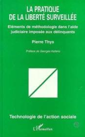 La pratique de la liberté surveillée ; éléments de méthodologie dans l'aide judiciaire imposée aux délinquants - Couverture - Format classique