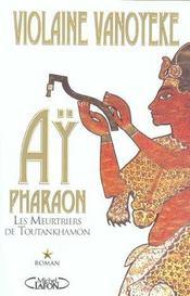Ay pharaon t01 les meurtriers de toutankhamon - vol01 - Intérieur - Format classique