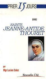 Prier 15 jours avec... ; sainte Jeanne-Antide Thouret - Couverture - Format classique