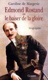 Edmond Rrostand ou le baiser de la gloire - Couverture - Format classique