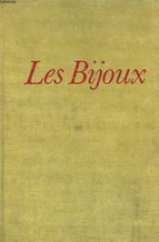 Les Bijoux. Ce Monde Rayonnant De Metal Et De Pierre. - Couverture - Format classique