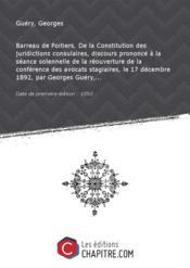 Barreau de Poitiers. De la Constitution des juridictions consulaires, discours prononcé à la séance solennelle de la réouverture de la conférence des avocats stagiaires, le 17 décembre 1892, par Georges Guéry,... [Edition de 1893] - Couverture - Format classique