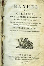 Manuel Du Chretien Pour Le Temps Des Missions Et Pour Toute La Vie - Couverture - Format classique