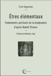 Êtres élémentaux ; fondements spirituels de la biodynamie d'après Rudolf Steiner - Couverture - Format classique