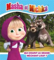 Masha et Michka ; qui craint le grand méchant loup ? - Couverture - Format classique