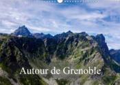 Autour de Grenoble (calendrier mural 2021 din a3 horizontal) - grenoble est entouree de montagnes, v - Couverture - Format classique