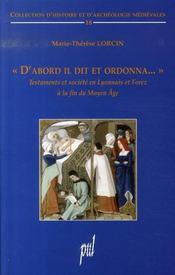 D'abord il dit et ordonna ; testaments et société en lyonnais et forez à la fin du moyen âge - Intérieur - Format classique