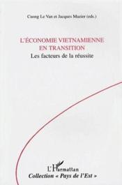 L'économie vietnamienne en transition ; les facteurs de la réussite - Couverture - Format classique