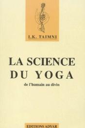 La science du Yoga ; de l'humain au divin - Couverture - Format classique