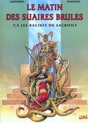 Le Matin Des Suaires Brules T.4 ; Les Racines Du Sacrifice - Intérieur - Format classique