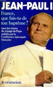 Jean-Paul Ii - France Que Fais-Tu De Ton Bapteme? - Couverture - Format classique