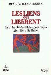 Les liens qui libèrent ; la thérapie familiale systémique selon Bert Hellinger - Intérieur - Format classique
