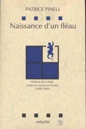 Naissance d'un fléau ; histoire de la lutte contre le cancer en France (1890-1940) - Couverture - Format classique