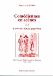 Comédiennes en scène t.5 ; l'entre deux-guerre - Couverture - Format classique