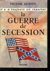 La Guerre De Secession. Il Y A Toujours Un Reporter. 1861 - 1865. - Couverture - Format classique