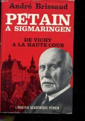 Petain A Sigmaringen - De Vichy A La Haute Cour - Couverture - Format classique